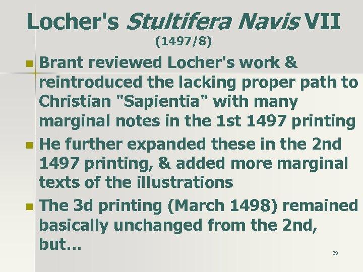 Locher's Stultifera Navis VII (1497/8) n n n Brant reviewed Locher's work & reintroduced