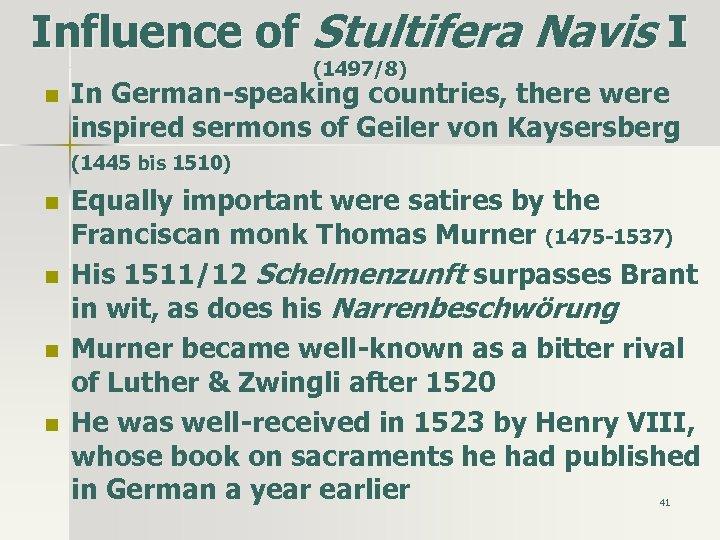 Influence of Stultifera Navis I (1497/8) n n n In German-speaking countries, there were