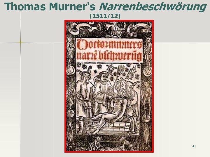 Thomas Murner's Narrenbeschwörung (1511/12) 43