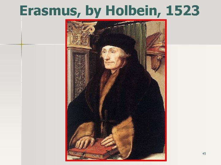 Erasmus, by Holbein, 1523 45