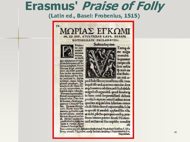 Erasmus' Praise of Folly (Latin ed. , Basel: Frobenius, 1515) 46
