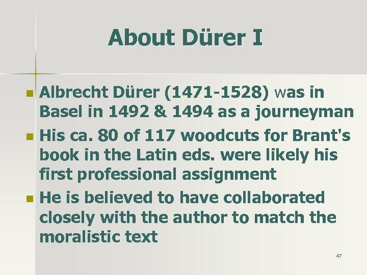 About Dürer I n n n Albrecht Dürer (1471 -1528) was in w Basel