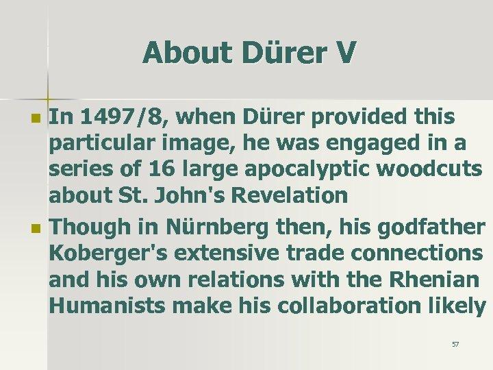 About Dürer V n n In 1497/8, when Dürer provided this particular image, he