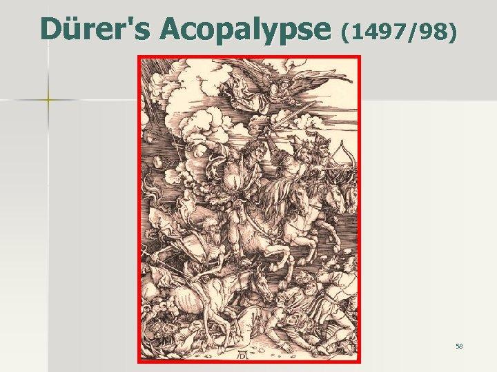 Dürer's Acopalypse (1497/98) 58
