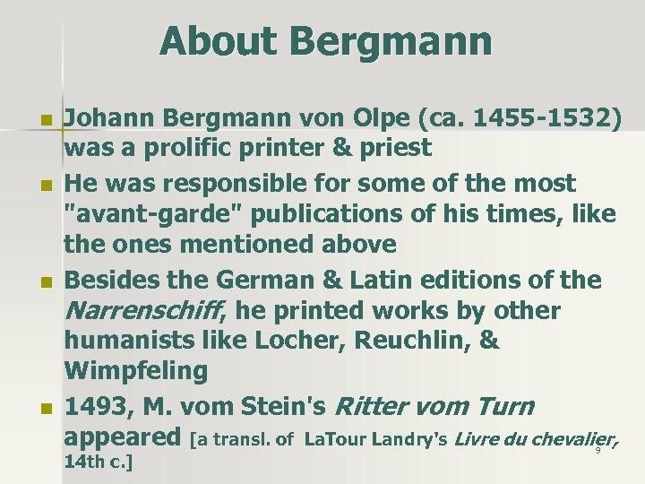 About Bergmann n n Johann Bergmann von Olpe (ca. 1455 -1532) was a prolific