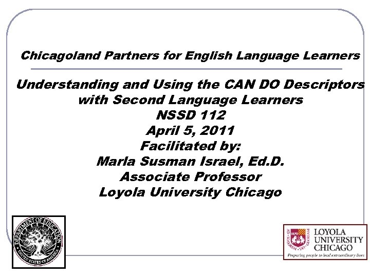 Chicagoland Partners for English Language Learners Understanding and Using the CAN DO Descriptors with