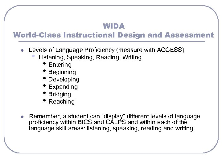 WIDA World-Class Instructional Design and Assessment l Levels of Language Proficiency (measure with ACCESS)