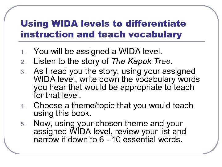 Using WIDA levels to differentiate instruction and teach vocabulary 1. 2. 3. 4. 5.