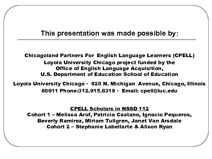 This presentation was made possible by: Chicagoland Partners For English Language Learners (CPELL) Loyola