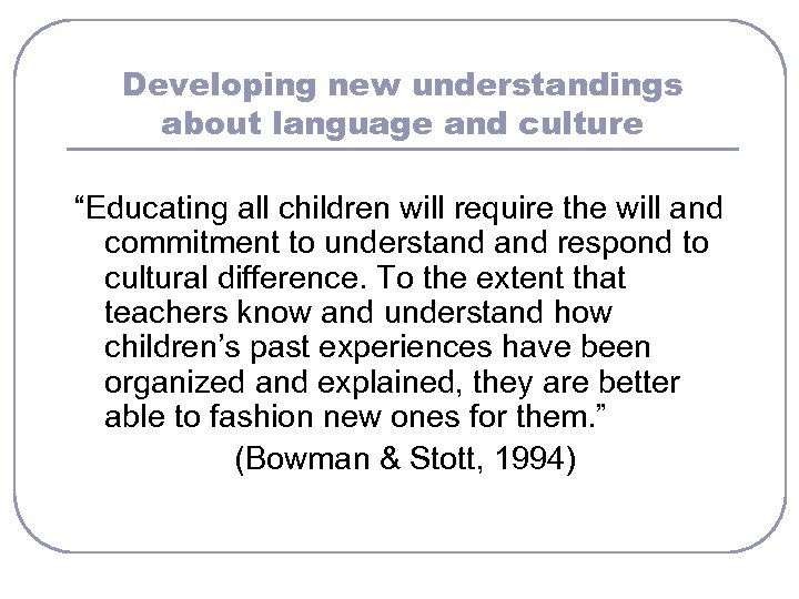 """Developing new understandings about language and culture """"Educating all children will require the will"""