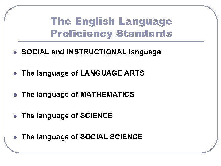 The English Language Proficiency Standards l SOCIAL and INSTRUCTIONAL language l The language of