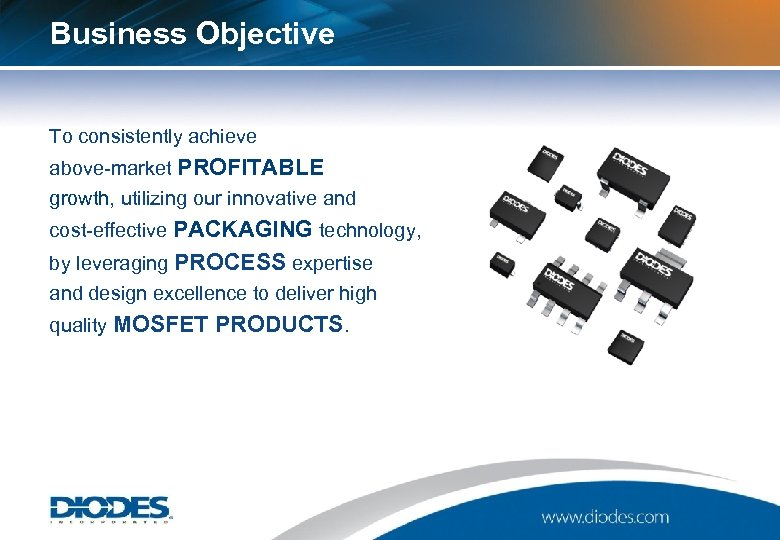 Business Objective To consistently achieve above-market PROFITABLE growth, utilizing our innovative and cost-effective PACKAGING