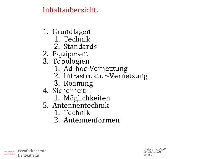 Inhaltsübersicht. 1. Grundlagen 1. Technik 2. Standards 2. Equipment 3. Topologien 1. Ad-hoc-Vernetzung 2.