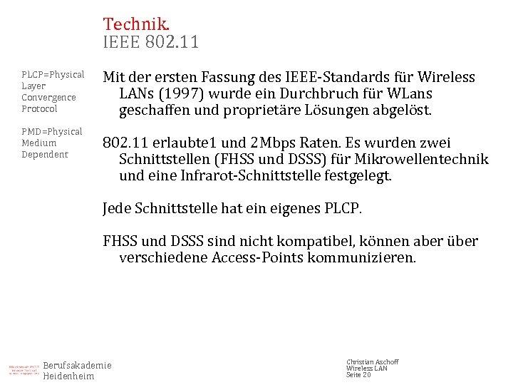 Technik. IEEE 802. 11 PLCP=Physical Layer Convergence Protocol PMD=Physical Medium Dependent Mit der ersten
