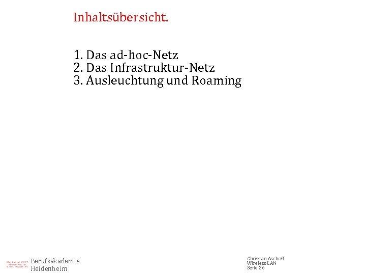 Inhaltsübersicht. 1. Das ad-hoc-Netz 2. Das Infrastruktur-Netz 3. Ausleuchtung und Roaming Berufsakademie Heidenheim Christian