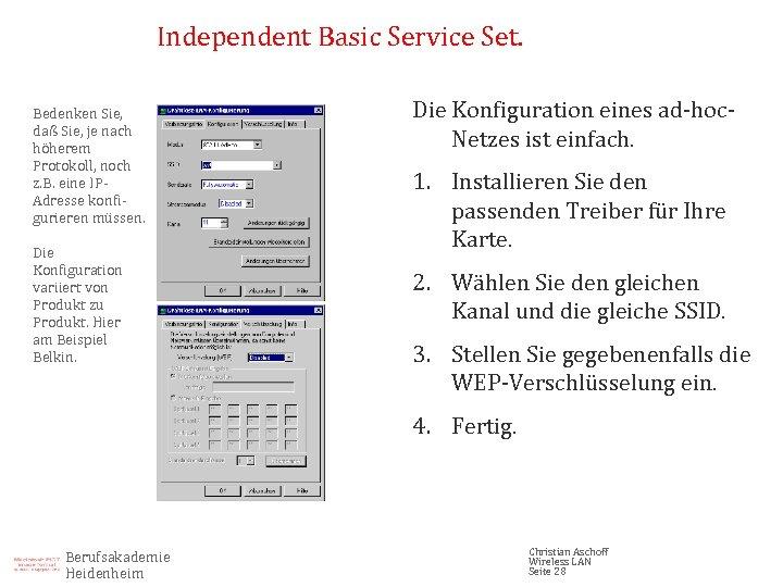 Independent Basic Service Set. Bedenken Sie, daß Sie, je nach höherem Protokoll, noch z.