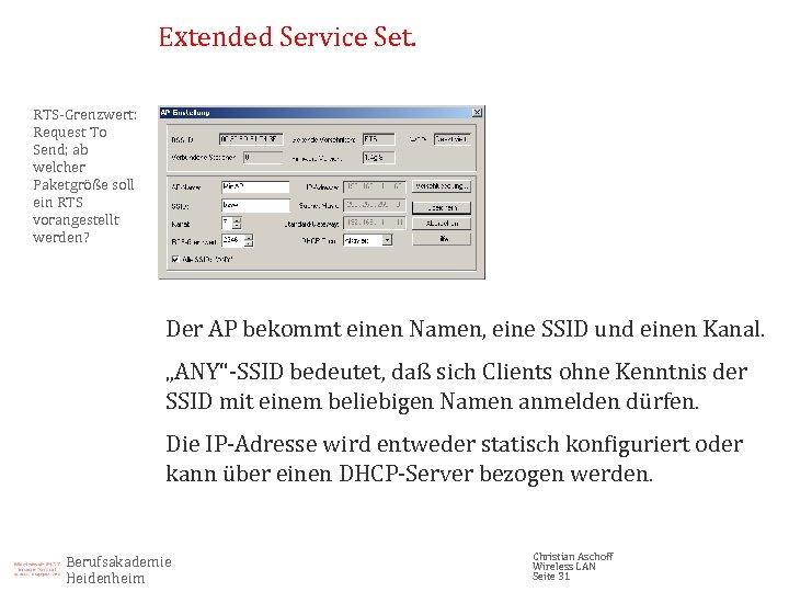 Extended Service Set. RTS-Grenzwert: Request To Send; ab welcher Paketgröße soll ein RTS vorangestellt