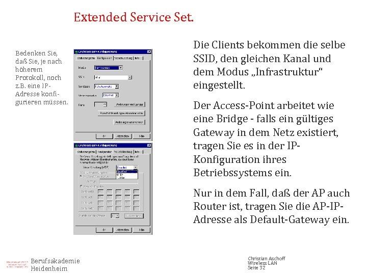 Extended Service Set. Bedenken Sie, daß Sie, je nach höherem Protokoll, noch z. B.