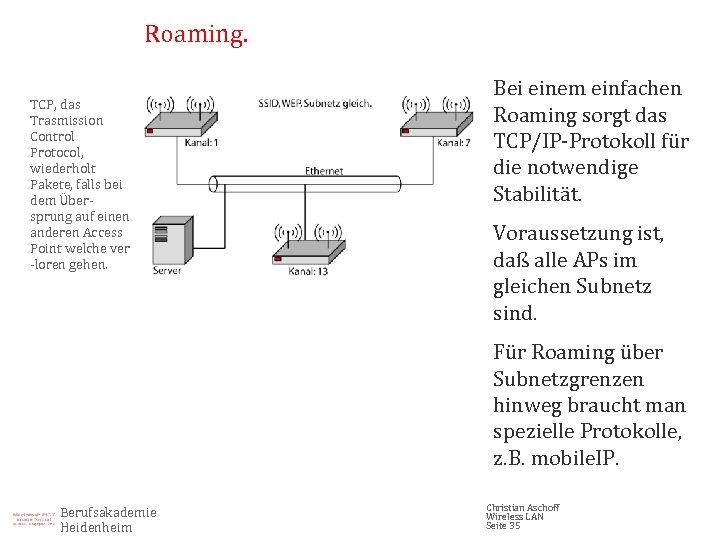 Roaming. TCP, das Trasmission Control Protocol, wiederholt Pakete, falls bei dem Übersprung auf einen