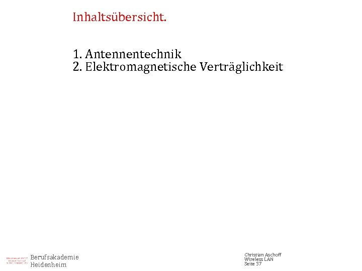 Inhaltsübersicht. 1. Antennentechnik 2. Elektromagnetische Verträglichkeit Berufsakademie Heidenheim Christian Aschoff Wireless LAN Seite 37