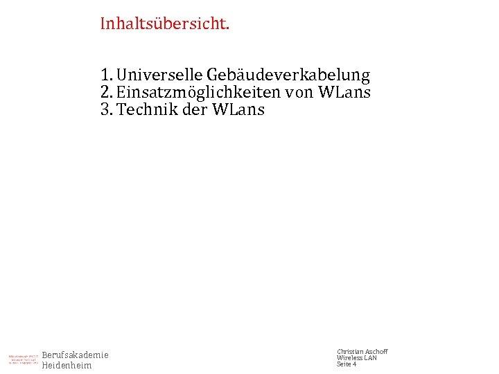 Inhaltsübersicht. 1. Universelle Gebäudeverkabelung 2. Einsatzmöglichkeiten von WLans 3. Technik der WLans Berufsakademie Heidenheim