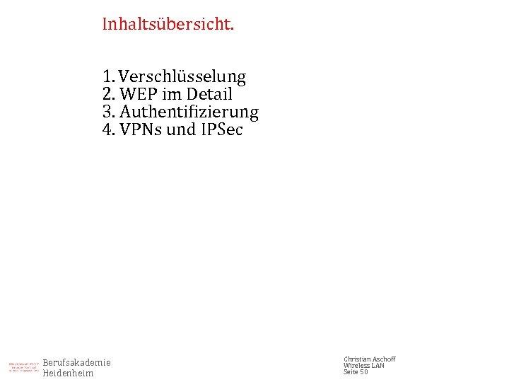 Inhaltsübersicht. 1. Verschlüsselung 2. WEP im Detail 3. Authentifizierung 4. VPNs und IPSec Berufsakademie