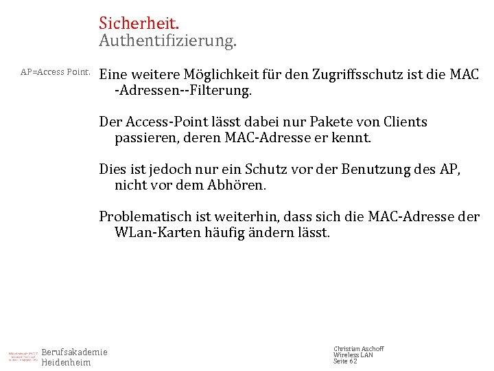 Sicherheit. Authentifizierung. AP=Access Point. Eine weitere Möglichkeit für den Zugriffsschutz ist die MAC -Adressen--Filterung.
