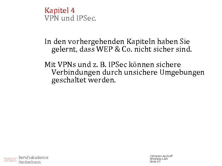 Kapitel 4 VPN und IPSec. In den vorhergehenden Kapiteln haben Sie gelernt, dass WEP