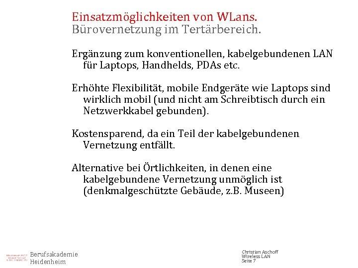 Einsatzmöglichkeiten von WLans. Bürovernetzung im Tertärbereich. Ergänzung zum konventionellen, kabelgebundenen LAN für Laptops, Handhelds,