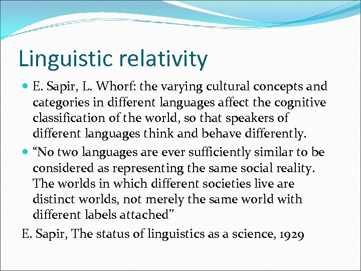Linguistic relativity E. Sapir, L. Whorf: the varying cultural concepts and categories in different