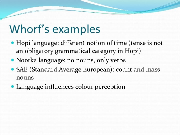 Whorf's examples Hopi language: different notion of time (tense is not an obligatory grammatical