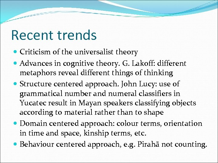Recent trends Criticism of the universalist theory Advances in cognitive theory. G. Lakoff: different