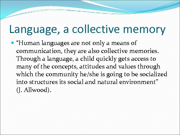 "Language, a collective memory ""Human languages are not only a means of communication, they"