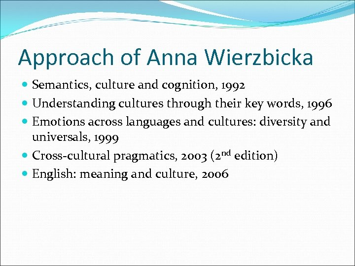 Approach of Anna Wierzbicka Semantics, culture and cognition, 1992 Understanding cultures through their key