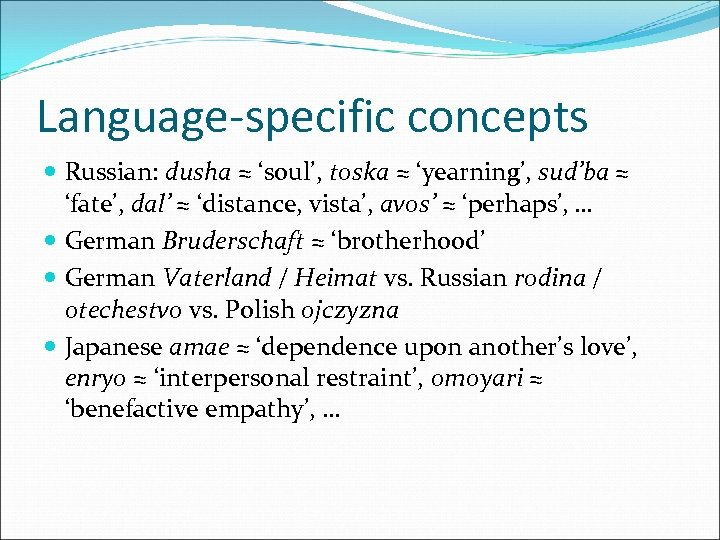 Language-specific concepts Russian: dusha ≈ 'soul', toska ≈ 'yearning', sud'ba ≈ 'fate', dal' ≈