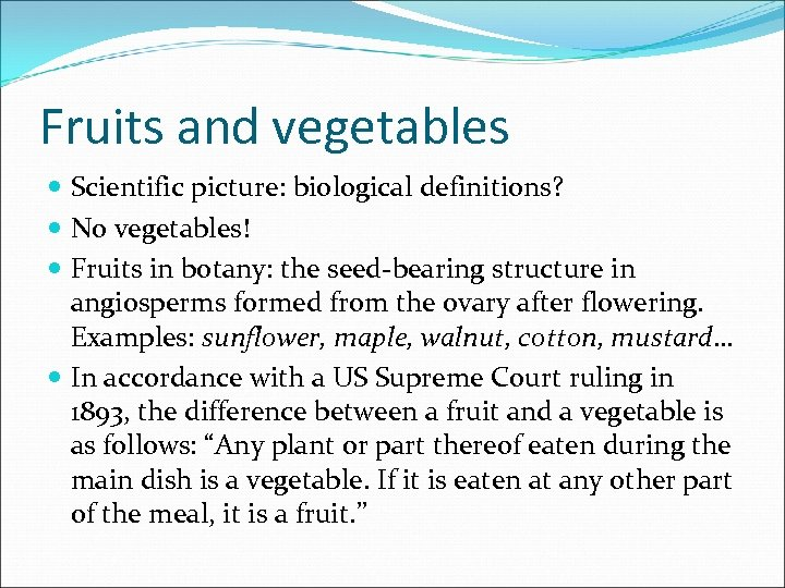 Fruits and vegetables Scientific picture: biological definitions? No vegetables! Fruits in botany: the seed-bearing