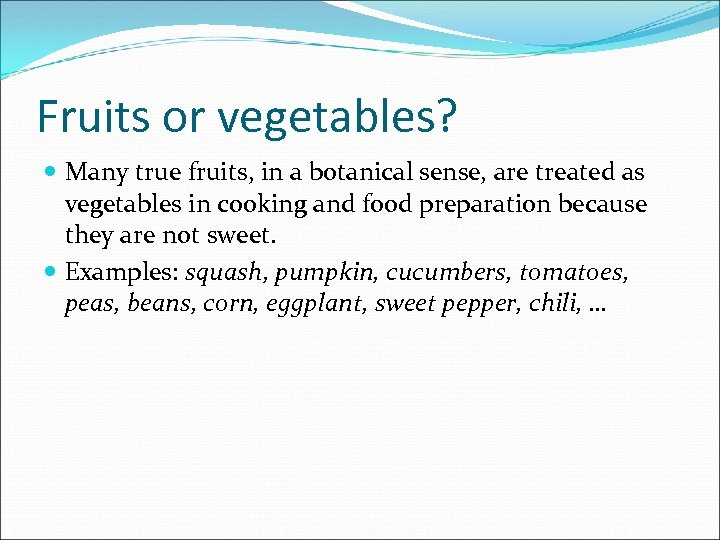 Fruits or vegetables? Many true fruits, in a botanical sense, are treated as vegetables