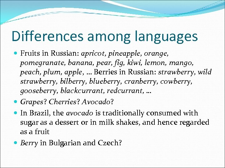 Differences among languages Fruits in Russian: apricot, pineapple, orange, pomegranate, banana, pear, fig, kiwi,