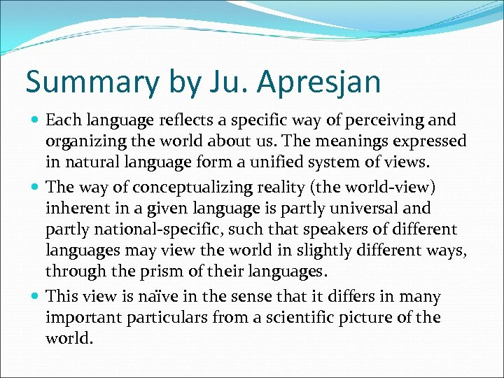 Summary by Ju. Apresjan Each language reflects a specific way of perceiving and organizing