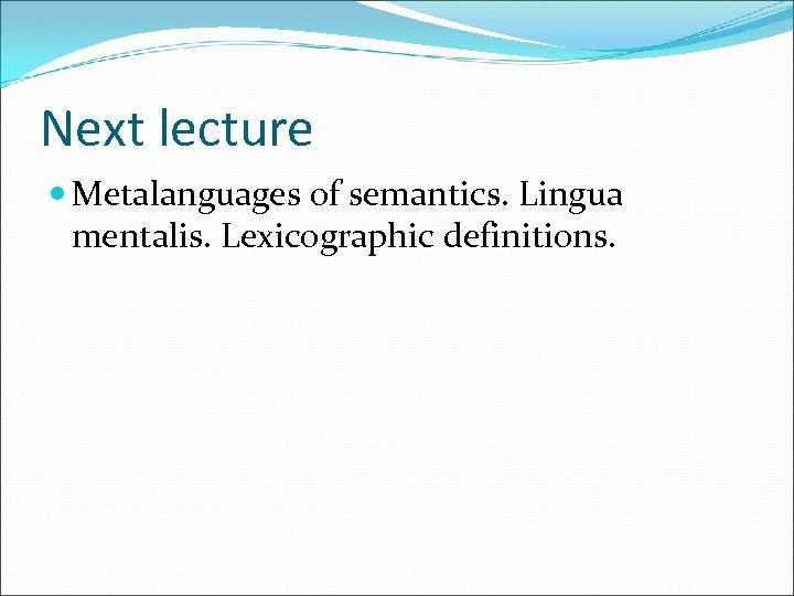 Next lecture Metalanguages of semantics. Lingua mentalis. Lexicographic definitions.