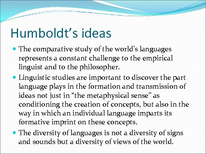 Humboldt's ideas The comparative study of the world's languages represents a constant challenge to