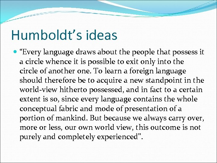 "Humboldt's ideas ""Every language draws about the people that possess it a circle whence"