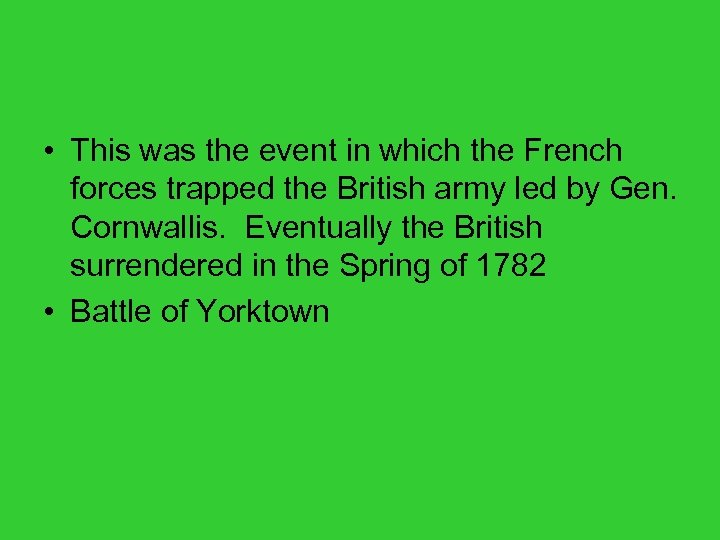 • This was the event in which the French forces trapped the British