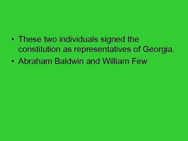 • These two individuals signed the constitution as representatives of Georgia. • Abraham