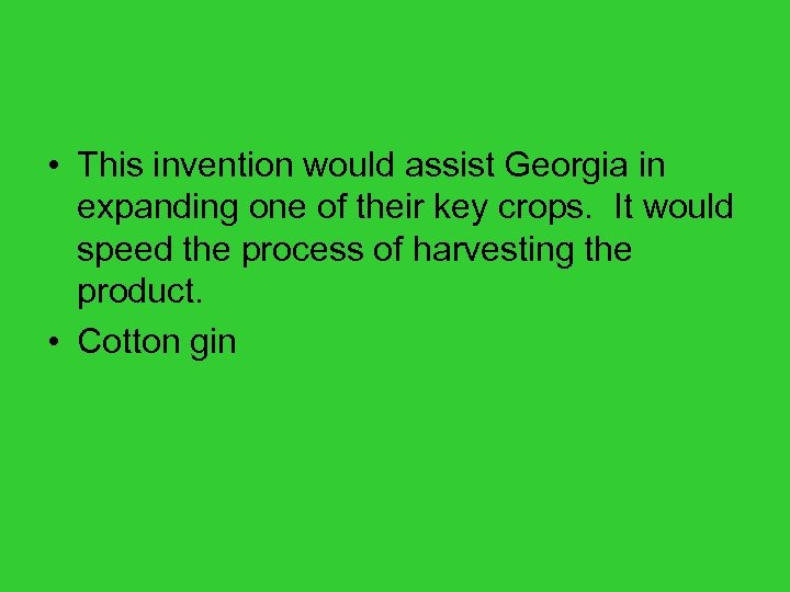 • This invention would assist Georgia in expanding one of their key crops.