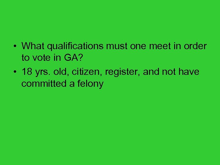 • What qualifications must one meet in order to vote in GA? •