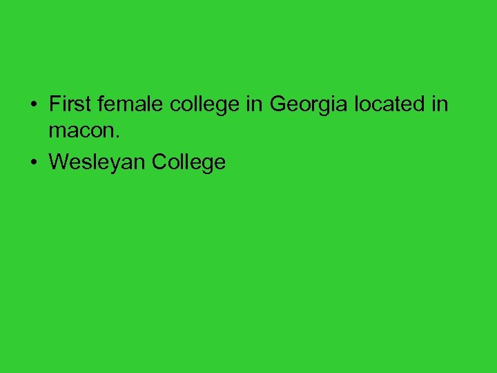 • First female college in Georgia located in macon. • Wesleyan College