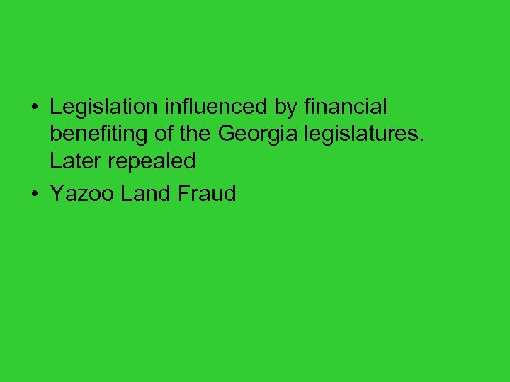 • Legislation influenced by financial benefiting of the Georgia legislatures. Later repealed •