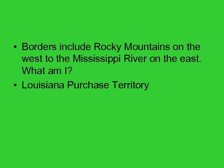 • Borders include Rocky Mountains on the west to the Mississippi River on