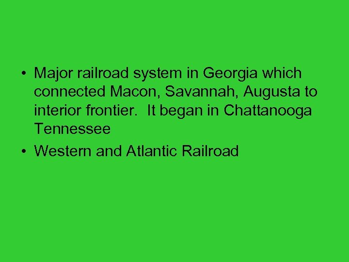 • Major railroad system in Georgia which connected Macon, Savannah, Augusta to interior